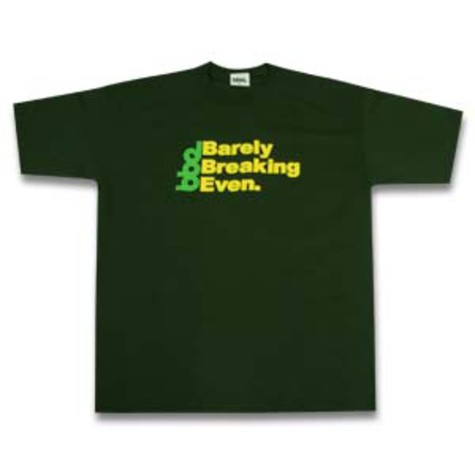 BBE - Barely breaking even T-Shirt