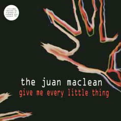 Juan MacLean - Give me every little thing