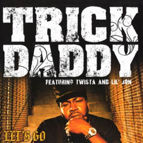 Trick Daddy - Let's go feat. Twista & Lil Jon