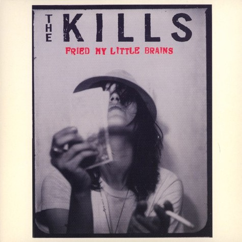 Kills, The - Fried my little brain