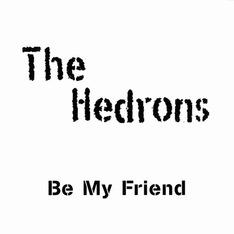 Hedrons, The - Be my friend