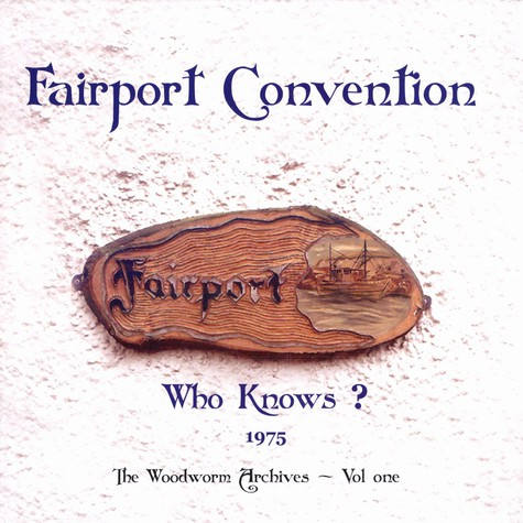 Fairport Convention - Who knows? 1975 - the woodworm archives Volume 1