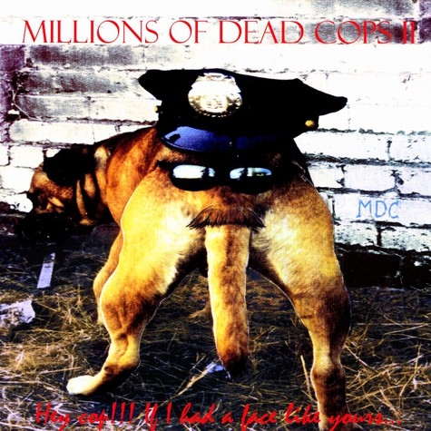 Millions Of Dead Cops - Hey cop!!! if i had a face like yours ...
