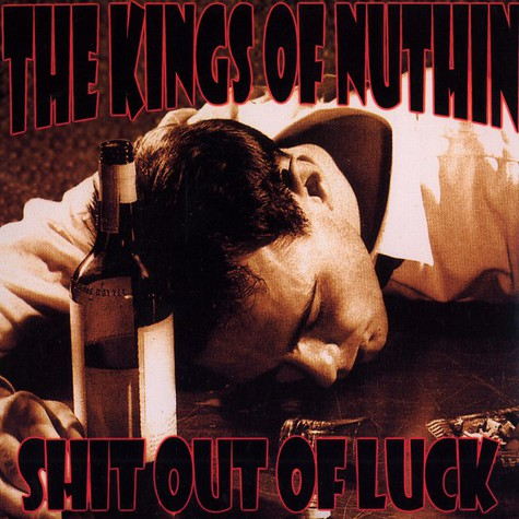 Kings Of Nuthin' - Shit out of luck
