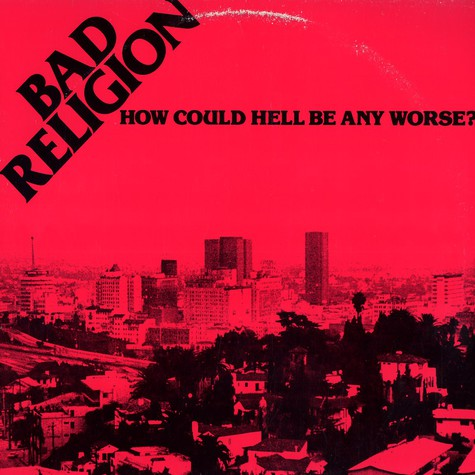 Bad Religion - How could hell be any worse?