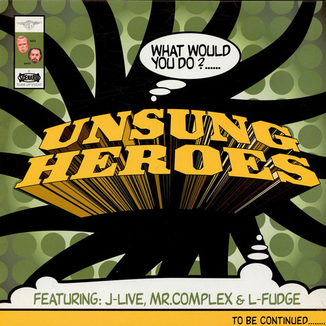 Unsung Heroes - What would you do ? feat. J-Live, Mr. Complex & L-Fudge