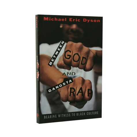 Michael Eric Dyson - Between god and gangsta rap - bearing witness to Black culture