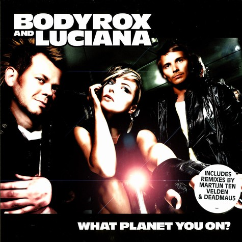 Bodyrox - What planet you on ? feat. Luciana