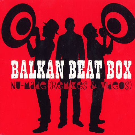 Balkan Beat Box - Nu-made (remixes & videos)