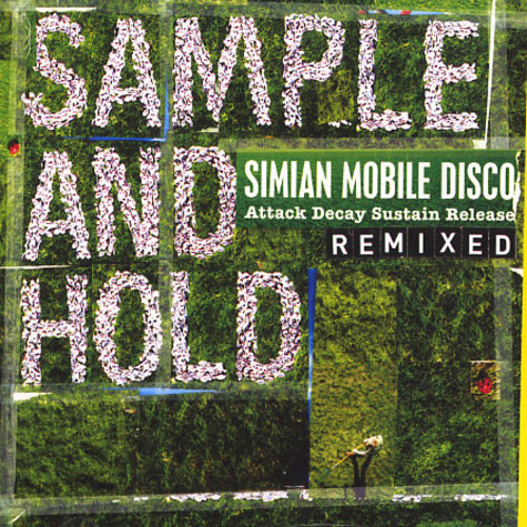 Simian Mobile Disco - Sample and hold: attack decay sustain release remixes