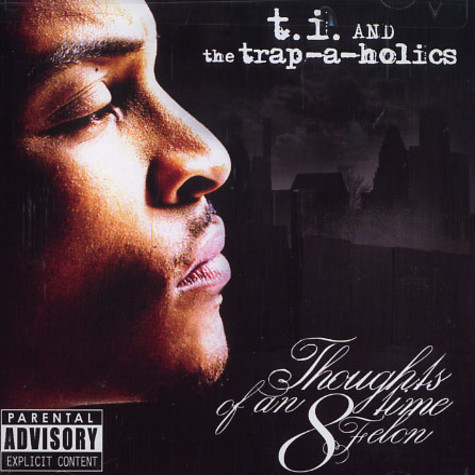 T.I. & The Trap-A-Holics - Thoughts of an 8 time felon