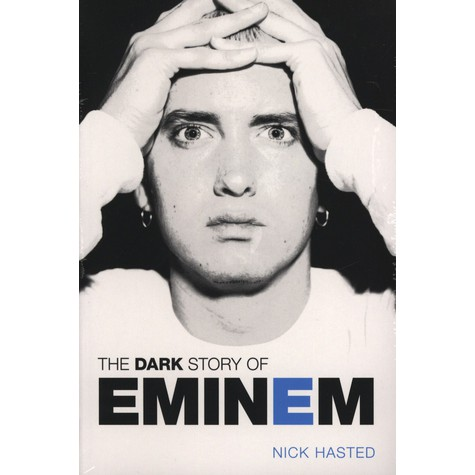 Nick Hasted - The Dark Story Of Eminem