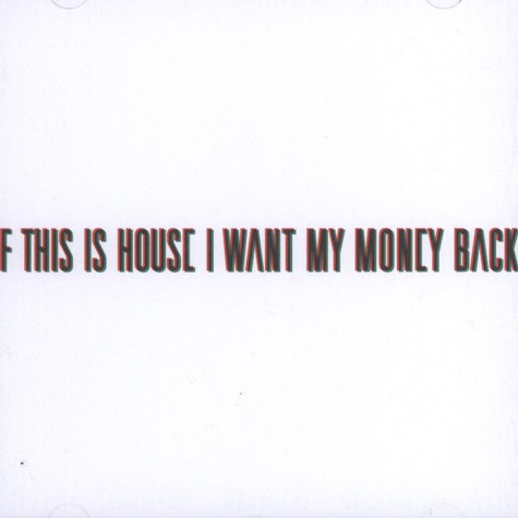 V.A. - If This Is House I Want My Money Back