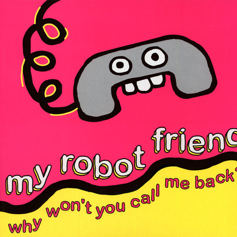 My Robot Friend - Why Won't You Call Me Back?