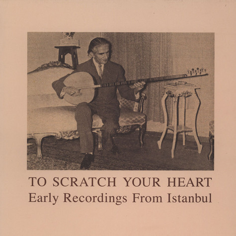 To Scratch Your Heart - Early Recordings From Istanbul