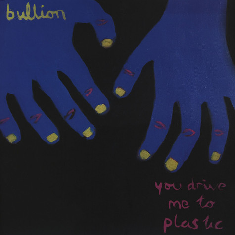 Bullion - You Drive Me To Plastic