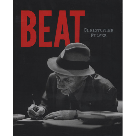 Christopher Felver - Beat - Photographs of Counter-Culture Icons