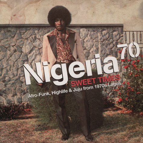 Nigeria 70 - Volume 3: Sweet Times - Afro Funk, Highlife & Juju From 1970's Lagos