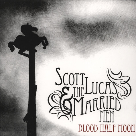 Scott Lucas & Married Men - Blood Half Moon