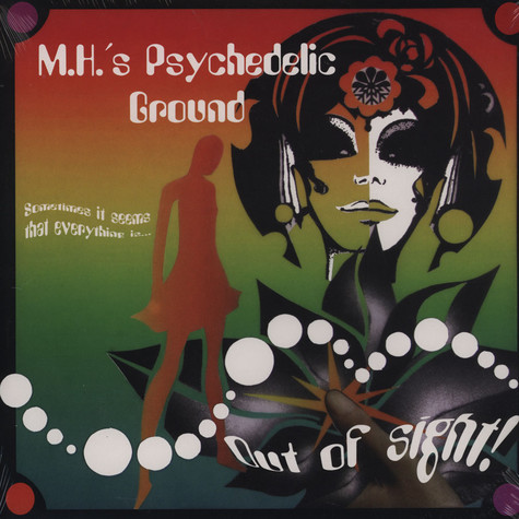 M.H.'s Psychedelic Ground - Sometimes It Seems That Everything Is Out Of Sight