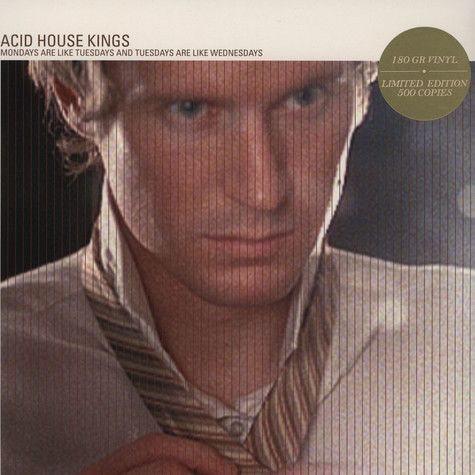 Acid House Kings - Mondays Are Like Tuesdays & Tuesdays Are Like Wednesdays