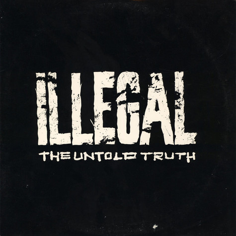 Illegal - The Untold Truth