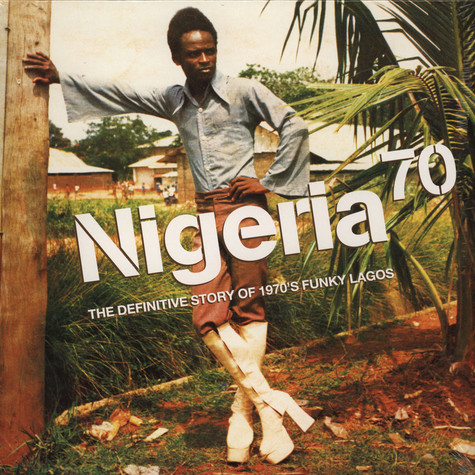 Nigeria 70 - Volume 1: The Definitive Story Of 1970's Funky Lagos