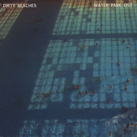 Dirty Beaches - OST Water Park