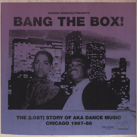 Jerome Derradji presents - Bang The Box! The (Lost) Story Of Aka Dance Music Chicago 1987-1988