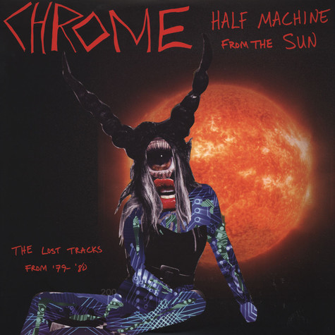 Chrome - Half Machine From The Sun: Lost Tracks '79-80