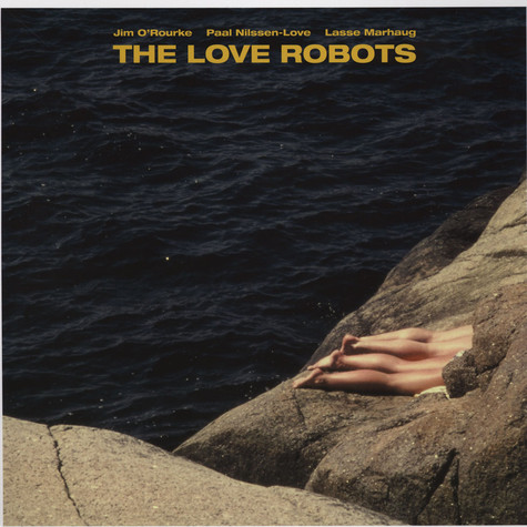 Jim O Rourke / Paal Nilssen-Love / Lasse Marhaug - The Love Robots
