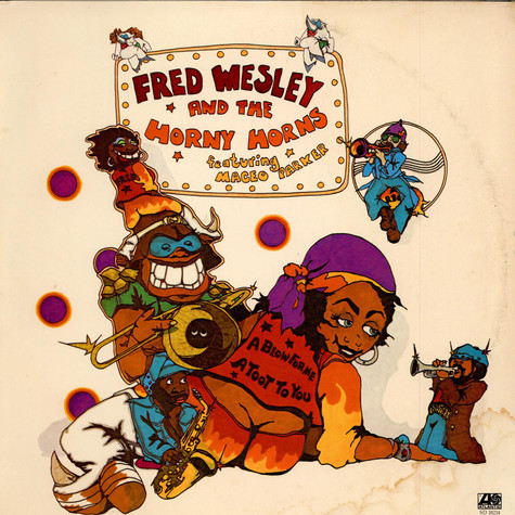 Fred Wesley & The Horny Horns - A Blow For Me, A Toot To You