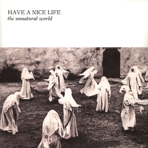 Have A Nice Life - The Unnatural World