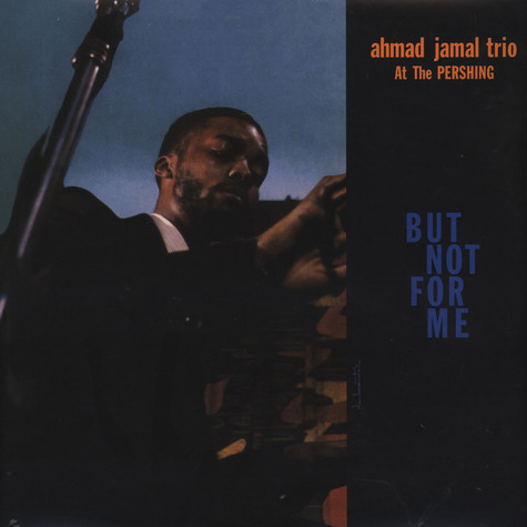Ahmad Jamal Trio - At The Pershing / But Not For Me