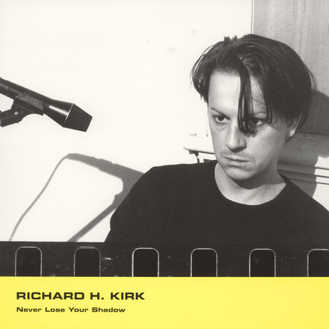 Richard H Kirk - Never Lose Your Shadow EP
