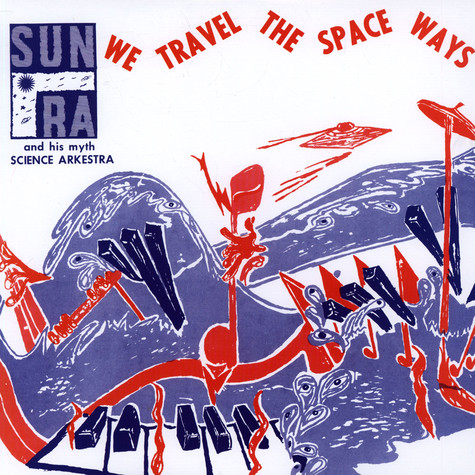 Sun Ra Arkestra, The - We Travel The Space Ways