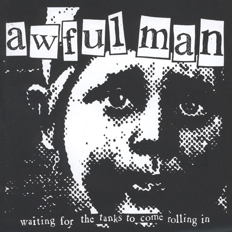 Awful Man - Waiting For The Tanks To Come Rolling In