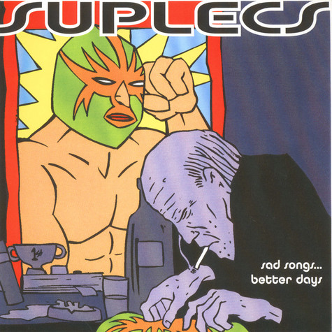 Suplecs - Sad Songs … Better Days