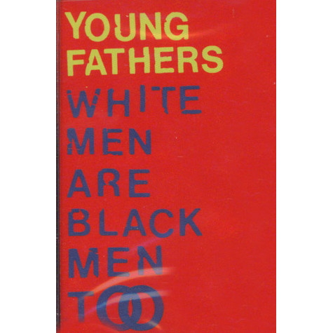Young Fathers - White Men Are Black Men Too