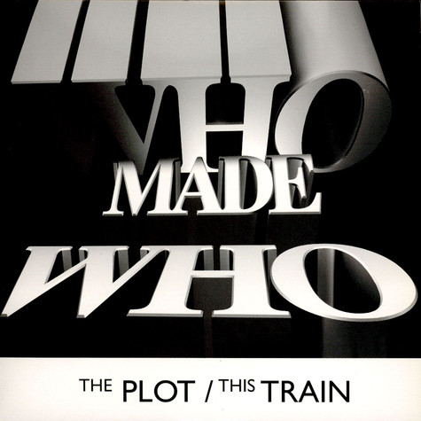 WhoMadeWho - The Plot / This Train