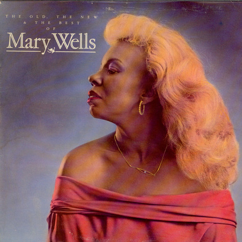Mary Wells - The Old, The New & The Best Of Mary Wells