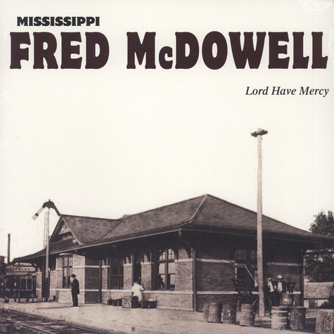Fred McDowell - Lord Have Mercy