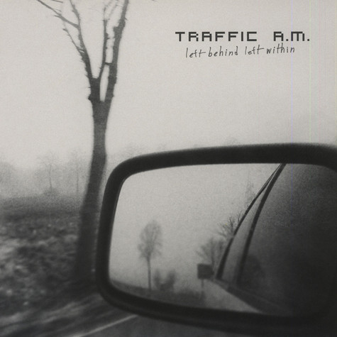 Traffic A.M. - Left Behind Left Within