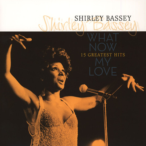Shirley Bassey - What Now: My Love? - Greatest Hits