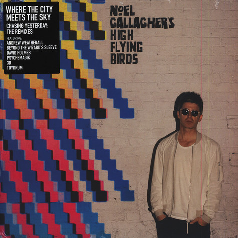 Noel Gallagher's High Flying Birds - Where The City Meets The Sky: Chasing Yesterday - The Remixes