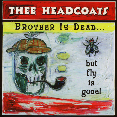 Thee Headcoats - Brother Is Gone … But Fly Is Dead