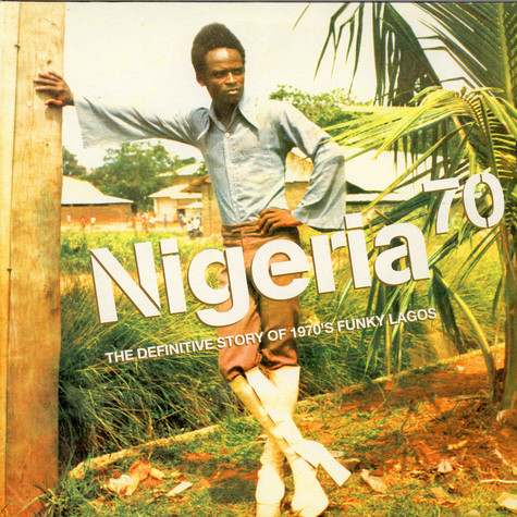 """V.A. - Nigeria 70 """"The Definitive Story Of 1970's Funky Lagos"""""""