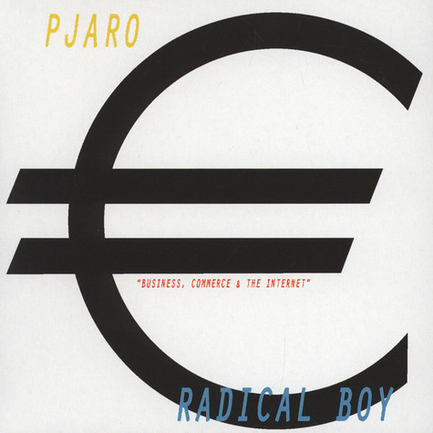 Radical Boy / Pjaro - Business, Commerce And The Internet