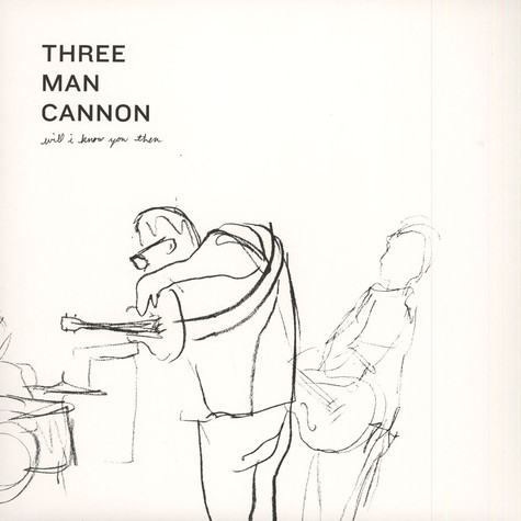 Three Man Cannon - Will I Know You Then
