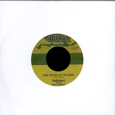 DeRobert & The Half-Truths - Take Me Out Of The Dark / The Joy
